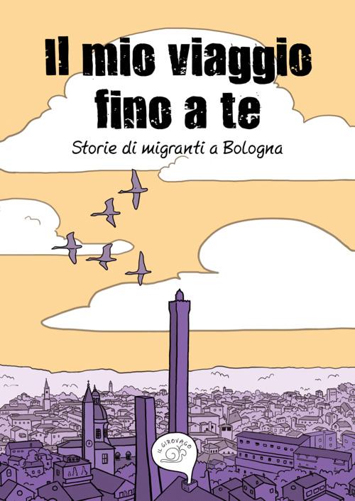 Il mio viaggio fino a te - Storie di migranti a Bologna